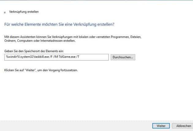 """Als Speicherort folgendes Eingeben: """"%windir%\system32\taskkill.exe /F /IM TslGame.exe /T"""""""